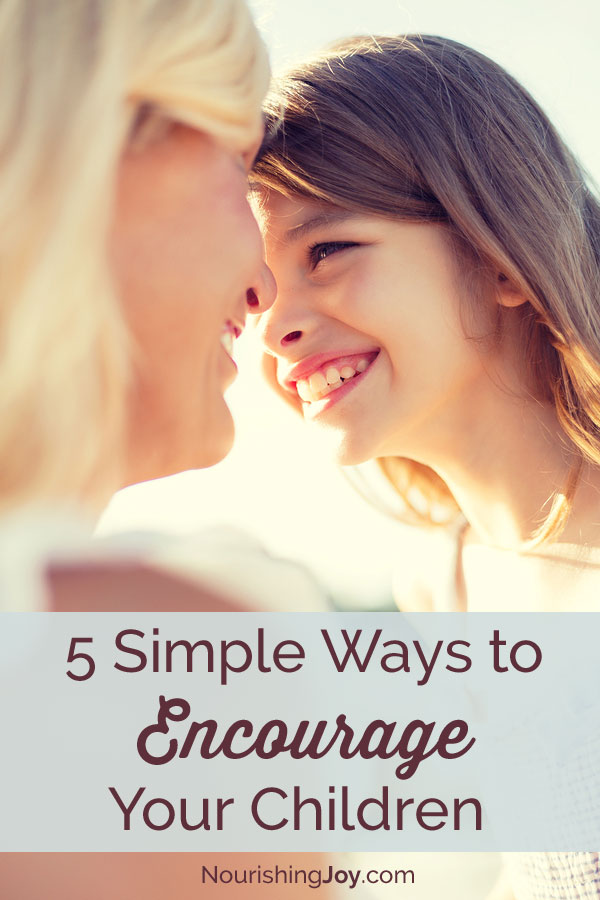 5 Simple Ways to Encourage Your Children - because it makes all the difference!