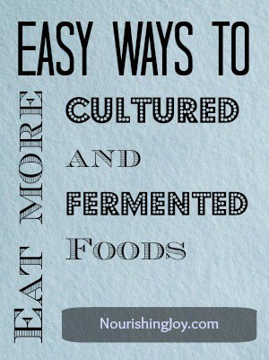 Easy Ways to Eat More Cultured and Fermented Foods