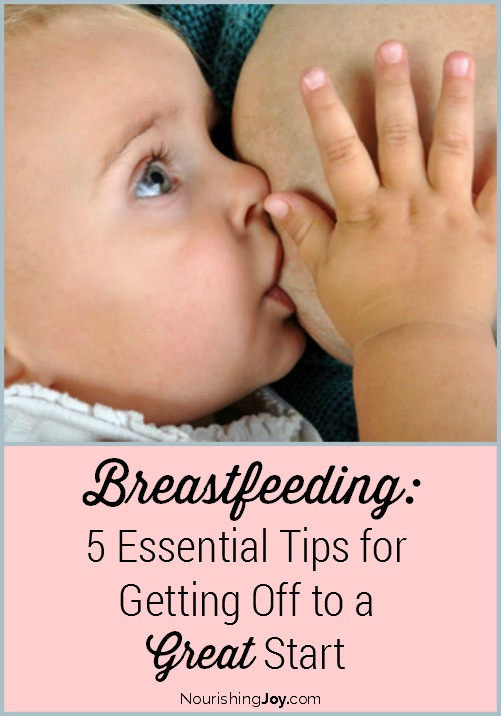 Breastfeeding: A few ESSENTIAL tips for getting off to a great start - from a mother who's been there and done that!
