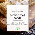 This simple sesame seed candy is a simple, healthy Easter-time treat. However, it's a naturally-sweetened, calcium and fiber rich treat you can enjoy ANY time of year.