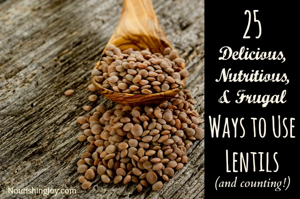 25 Delicious, Nutritious, and Frugal Uses for Lentils from NourishingJoy.com