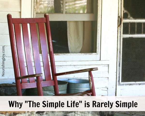 "Why ""The Simple Life"" is Rarely Simple from NourishingJoy.com"