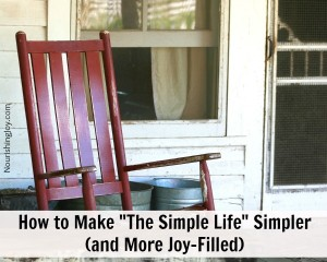 "How to Make ""The Simple Life"" Simpler (and More Joy-Filled) from NourishingJoy.com"