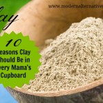 10 Reasons Clay Should Be in Every Mama's Cupboard