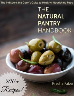 The Natural Pantry Handbook by Kresha Faber - the indispensable cook's guide to healthy, nourishing food - 300+ recipes!