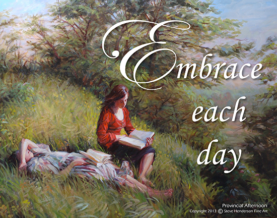 Learning at home doesn't look the same as learning in a public school setting. So why are we so worried when we do things differently? Embrace Each Day inspirational poster by Steve Henderson of Steve Henderson Fine Art.