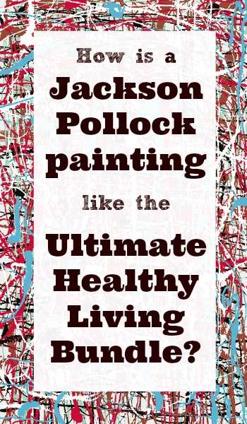 How is a Jackson Pollock painting like the Ultimate Healthy Living Bundle?