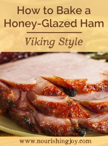 How to Bake a Honey-Glazed Ham (Viking Style) | NourishingJoy.com