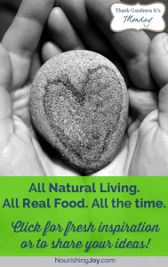 All Natural Living. All Real Food. All the Time. Thank Goodness It's Monday!