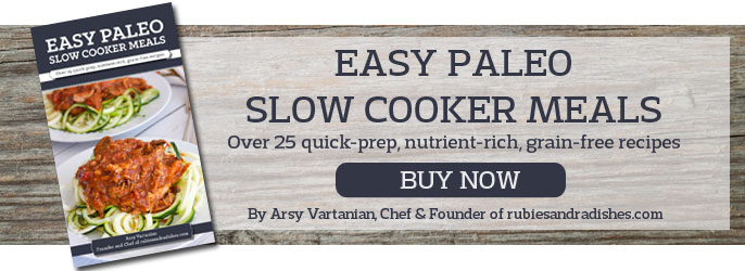 Easy Paleo Slow Cooker Meals by Arsy Vartanian of Rubies & Radishes