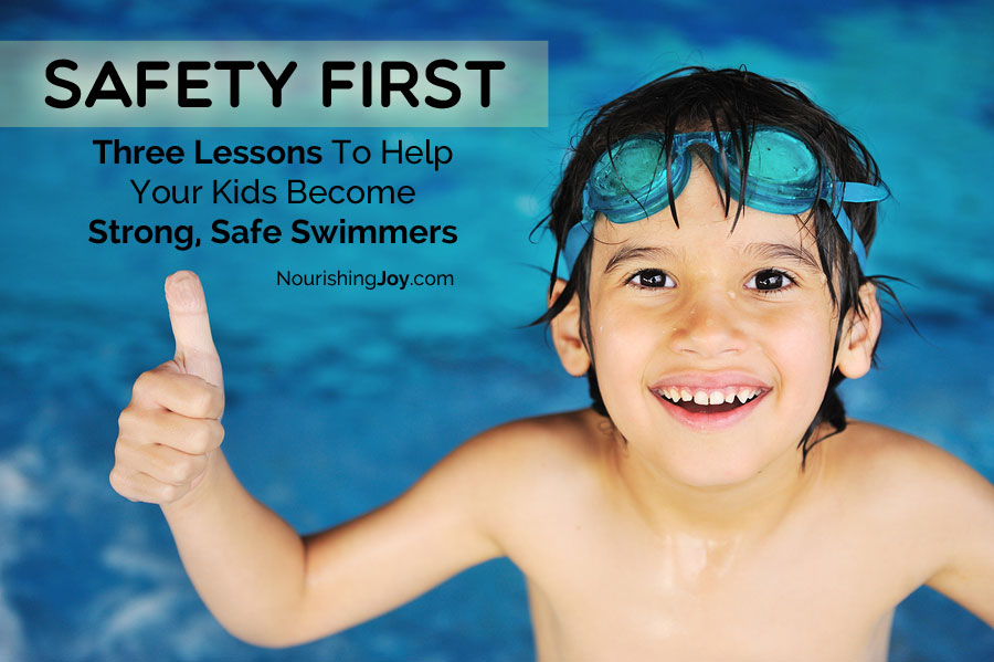 Safety First Three Lessons To Help Your Kids Become Strong Safe Swimmers Nourishing Joy