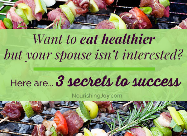The 3 Secrets to Getting Your Spouse On-Board with Real Food (and other crazy ideas)