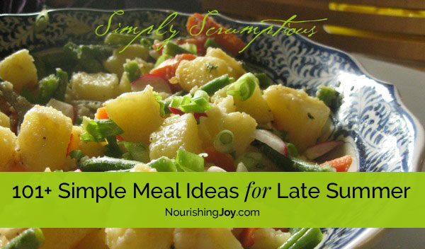 101 simple meal ideas for late summer nourishing joy